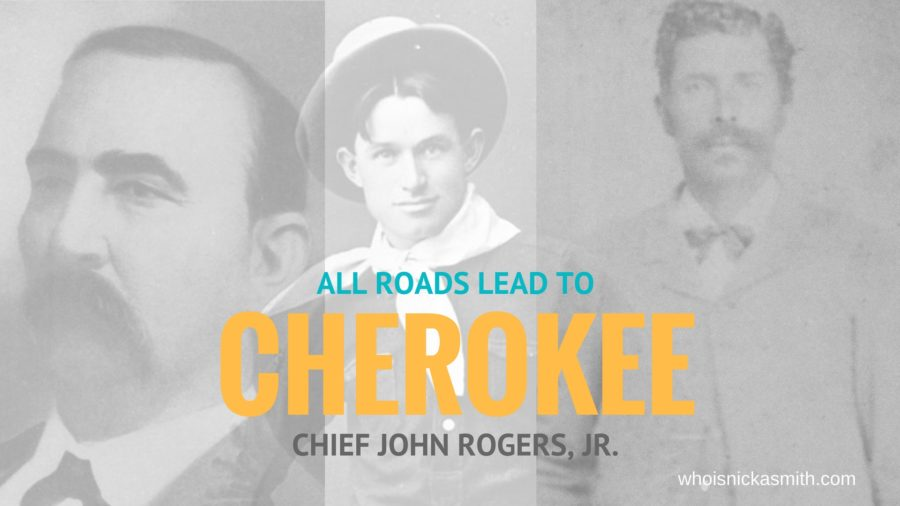 All Roads Lead to Cherokee Chief John Rogers, Jr  - who is